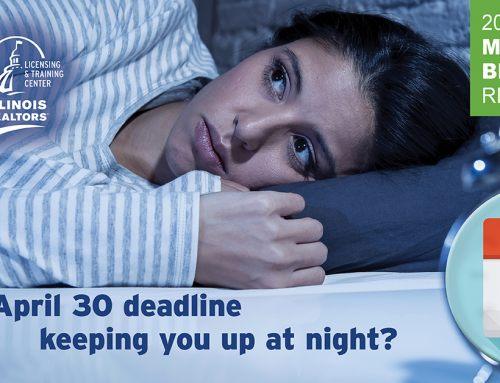 Don't let the April 30 managing broker license renewal deadline keep you up at night
